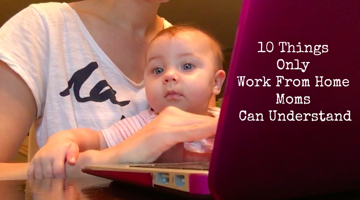10 Things Only Work At Home Moms Can Understand